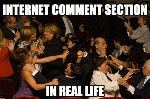 Internet comment section - in real life.jpg
